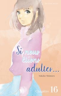 Si nous étions adultes… Ch.16